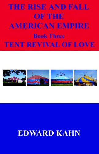 The Rise And Fall Of The American Empire Book Three Tent Revival of Love ebook