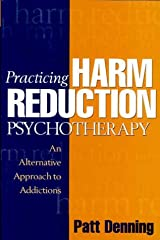 Practicing Harm Reduction Psychotherapy: An Alternative Approach to Addictions Hardcover