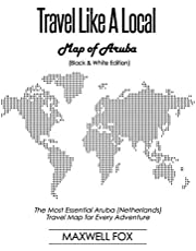 Travel Like a Local - Map of Aruba (Black and White Edition): The Most Essential Aruba (Netherlands) Travel Map for Every Adventure
