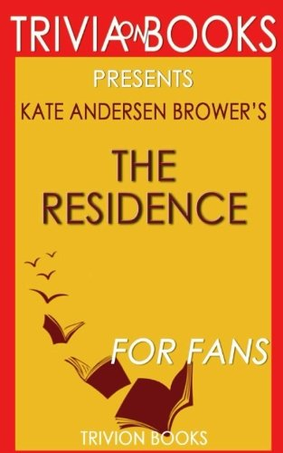 Trivia: The Residence by Kate Andersen Brower
