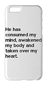 He has consumed my mind, awakened my body and taken over my Iphone 6 plastic case