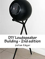 DIY Loudspeaker Building - 2nd edition: Packed with ideas on how to build your own speakers for home, hi-fi or home theatre use