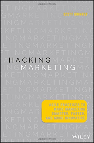 Hacking Marketing: Agile Practices to Make Marketing Smarter, Faster, and More Innovative cover