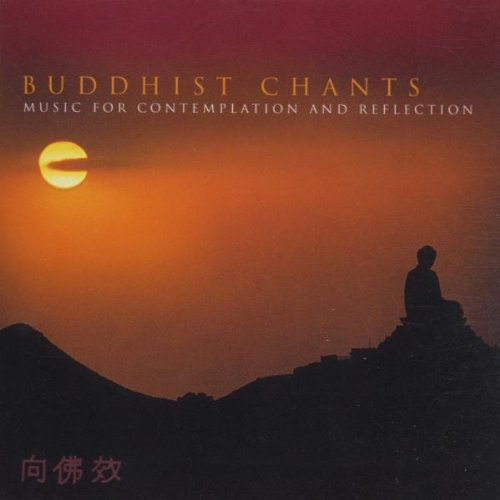 Buddhist Chants: Music for Contemplation and Reflection (Buddhist Chants Music For Contemplation And Reflection)