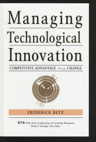 Managing Technological Innovation: Competitive Advantage from Change (Wiley Series in Engineering and Technology Managem