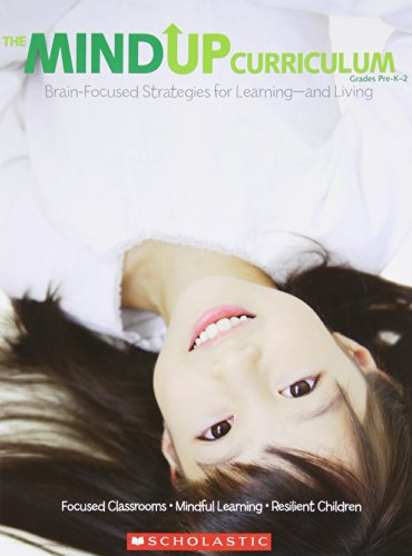 The MindUP Curriculum: Grades PreK2: Brain-Focused Strategies for Learningand Living