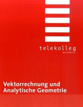 Vektorrechnung und Analytische Geometrie: Telekolleg
