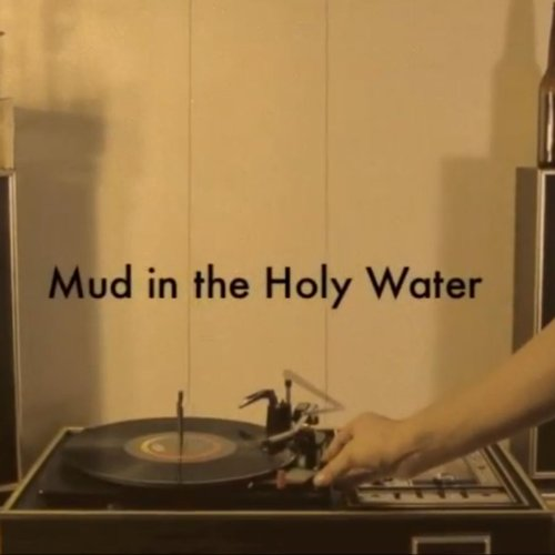Holy Mud (Mud in the Holy Water)