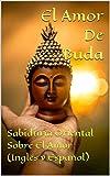 El Amor De Buda (Inglés y Español): Sabiduría Oriental Sobre El Amor (Dalai Lama Keanu Reeves Richard Gere, Beatrice Velarde,Shein Luipa ,Ernesto Tissot) (Spanish Edition)
