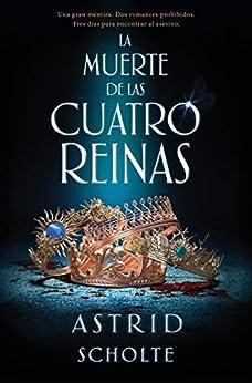 La muerte de las cuatro reinas (Spanish Edition) de [Scholte, Astrid]