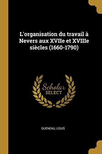 L'organisation du travail à Nevers aux XVIIe et XVIIIe siècles (1660-1790)