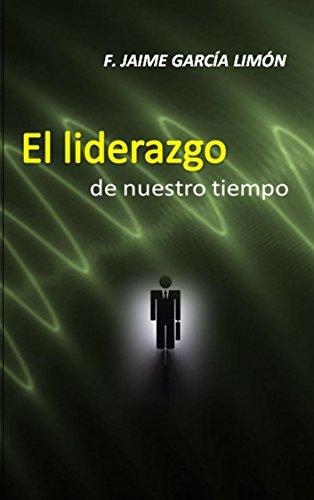 El liderazgo de nuestro tiempo (Spanish Edition)