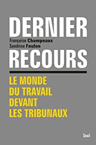 Dernier recours : Le monde du travail devant les tribunaux par Françoise Champeaux