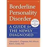 Borderline Personality Disorder: A Guide for the Newly Diagnosed (The New Harbinger Guides for the Newly Diagnosed Series)