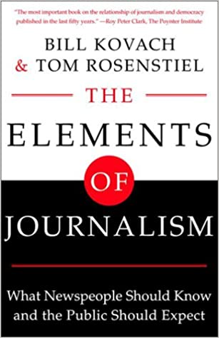 The Elements of Journalism What Newspeople Should Know and the Public Should Expect Revised and Updated 3rd Edition