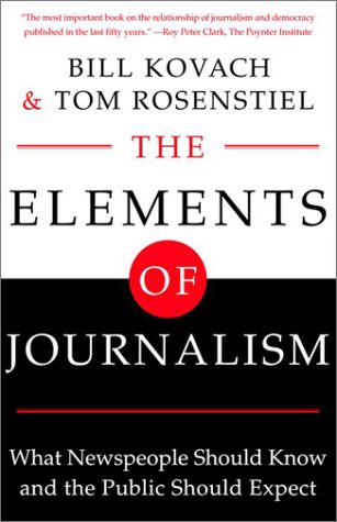 The Elements of Journalism: What Newspeople Should Know and The Public Should Expect by Three Rivers Press