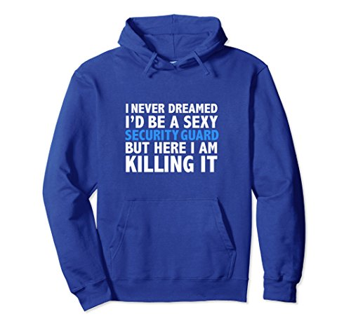 Unisex Never Dreamed I'd be a Sexy Security Guard Funny Hoodie Large Royal (Sexy Royal Guard)