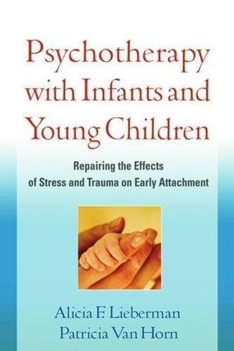 psychotherapy-with-infants-and-young-children-repairing-the-effects-of-stress-and-trauma-on-early-at