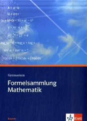 Formelsammlung Mathematik Gymnasium. Ausgabe Bayern