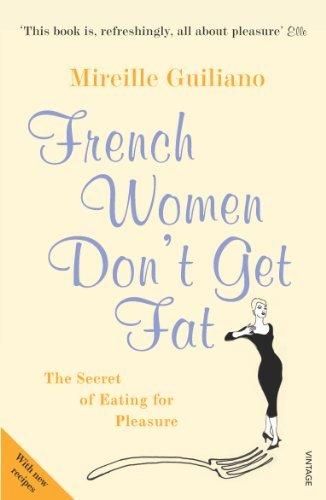 French Women Don't Get Fat: The Secret of Eating for Pleasure by Mireille Guiliano (2006-02-02)