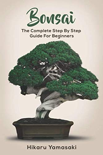(Bonsai: The Complete Step By Step Guide for Beginners)