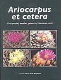Ariocarpus et cetera The special, smaller genera of Mexican cacti