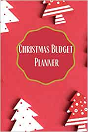 Christmas Budget Planner: The Organizer – with Christmas Shopping Gift List , Christmas tree lights, Christmas crackers, Wrapping paper & Much More – ... you need to Plan your Perfect Christmas