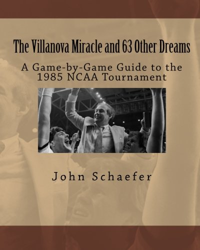 The Villanova Miracle and 63 Other Dreams: A Game-by-Game
