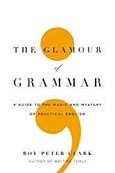 The Glamour of Grammar: A Guide to the Magic and Mystery of Practical English[ THE GLAMOUR OF GRAMMAR: A GUIDE TO THE MAGIC AND MYSTERY OF PRACTICAL ENGLISH ] By Clark, Roy Peter ( Author )Aug-16-2010 Hardcover