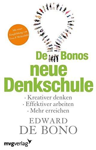 De Bonos neue Denkschule: Kreativer Denken, Effektiver Arbeiten, Mehr Erreichen
