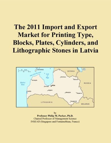 The 2011 Import and Export Market for Printing Type, Blocks, Plates, Cylinders, and Lithographic Stones in Latvia