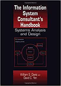 The Information System Consultant S Handbook Systems Analysis And Design Davis William S Yen David C 9780849370014 Amazon Com Books