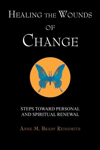 Healing The Wounds of Change: Steps Toward Personal and Spiritual Renewal