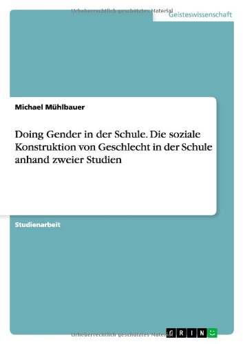 Doing Gender in der Schule. Die soziale Konstruktion von Geschlecht in der Schule anhand zweier Studien