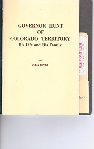 Governor Hunt of Colorado Territory: His Life and His Family