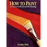 How to Paint: A Course in the Art of Oil Painting