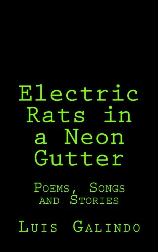 Electric Rats in a Neon Gutter: Poems, Songs and Stories