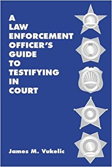 A Law Enforcement Officer's Guide to Testifying in Court