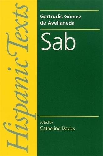 Sab: By Gertrudis Gomez de Avellaneda (Hispanic Texts MUP) (Spanish Edition)