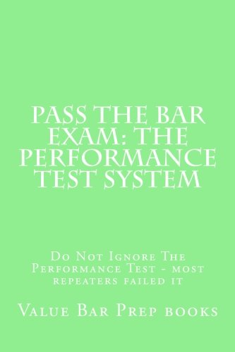 Pass The Bar Exam: The Performance Test System: Do Not Ignore The Performance Test - most repeaters failed it