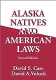Alaska Natives and American Laws, David S. Case and David A. Voluck, 1889963089