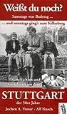 Weißt du noch? Samstags war Badetag und sonntags gings zum Killesberg: Geschichten und Anekdoten aus dem Stuttgart der 50er Jahre