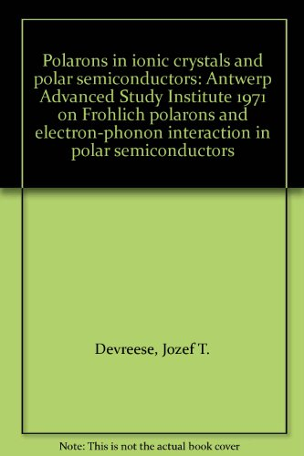 Polarons in ionic crystals and polar semiconductors: Antwerp Advanced Study Institute 1971 on Frohlich polarons and electron-phonon interaction in polar semiconductors
