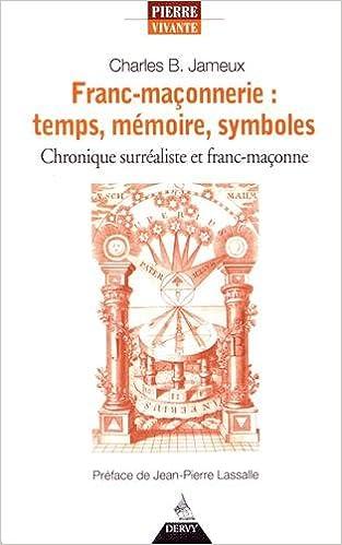 temps Franc-ma/çonnerie Chronique surr/éaliste et franc-ma/çonne symboles m/émoire