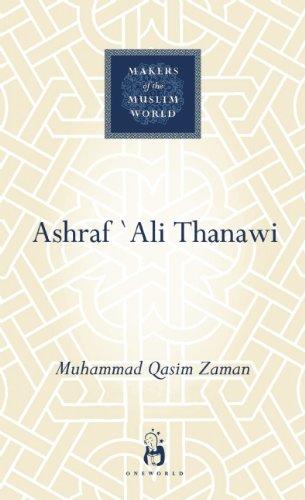 Ashraf `Ali Thanawi: Islam in Modern South Asia (Makers of the Muslim World)