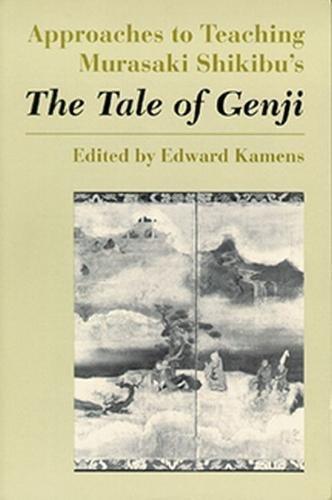 Approaches to Teaching Murasaki Shikibu's the Tale of Genji (Approaches to Teaching World Literature)