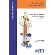 Construction d'une cheminée : Foyers ouverts et fermés, Conduits maçonnés et métalliques