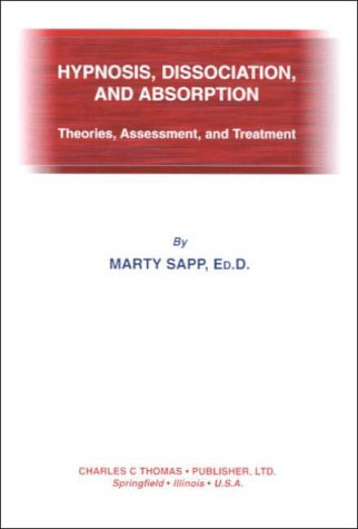 Hypnosis, Dissociation, and Absorption: Theories, Assessment and Treatment