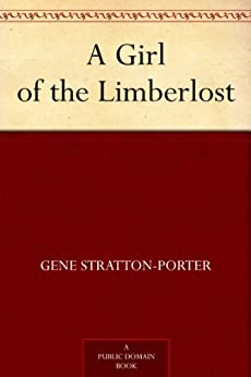A Girl of the Limberlost by [Stratton-Porter, Gene]