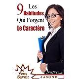 Les 9 Habitudes qui Forgent le Caractère (Je Veux Savoir) (French Edition)